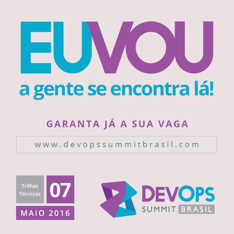 DevOps Summit Brasil 2016: Eu vou! E você?