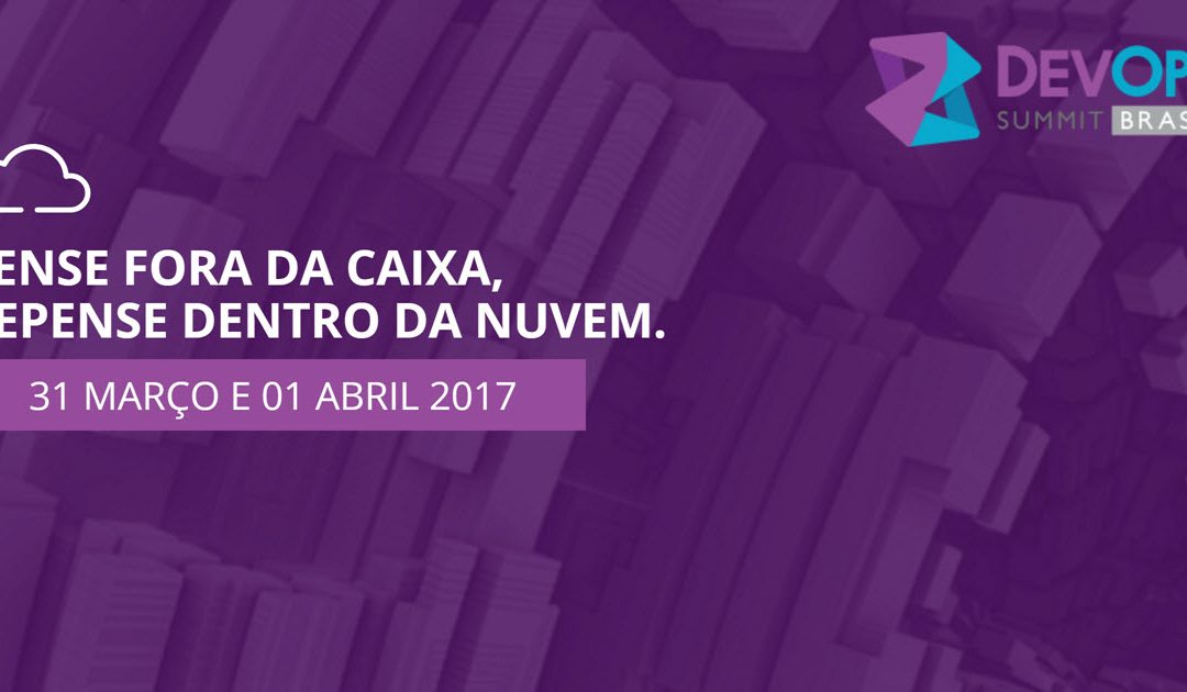 O DevOps Summit Brasil 2017 está chegando! Você está pronto?