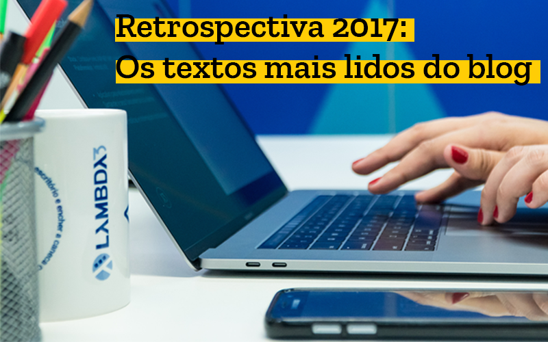 Retrospectiva 2017: Os textos mais lidos do blog da Lambda3