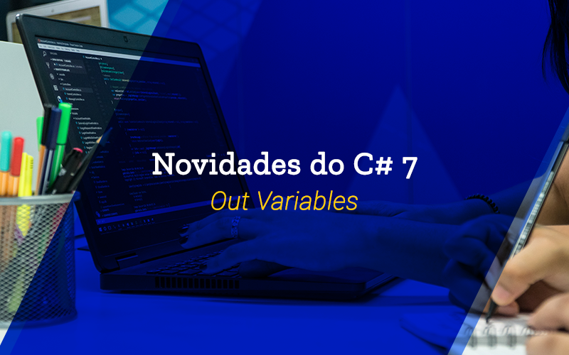 Novidades do C# 7: Out variables