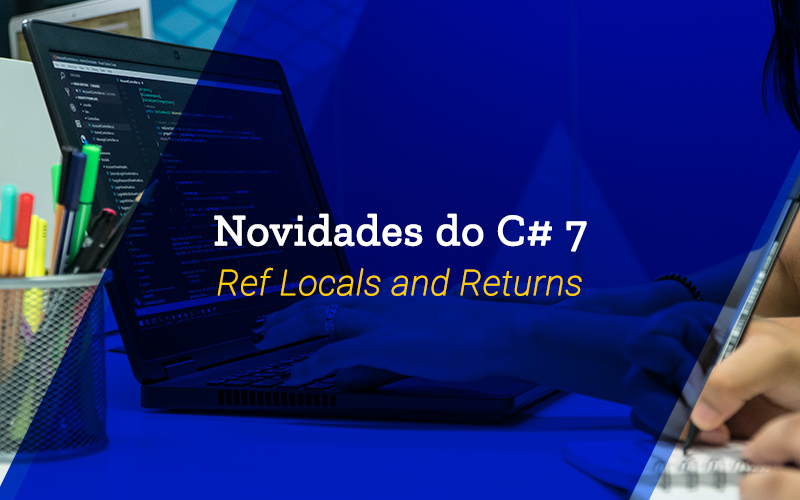 Novidades do C# 7: Ref locals and returns