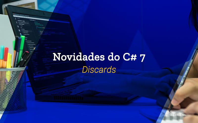 Novidades do C# 7: Discards
