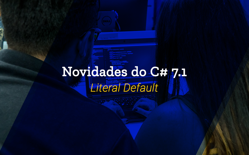 Novidades do C# 7.1: Expressão literal default