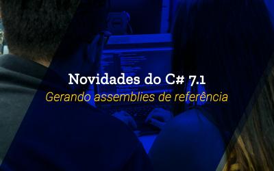 Novidades do C# 7.1: Gerando assemblies de referências