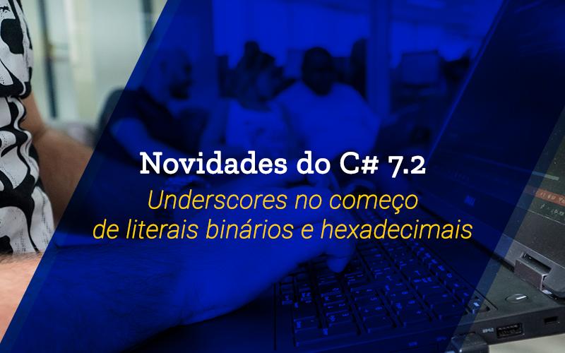Novidades do C# 7.2: Underscores no começo de literais binários e hexadecimais