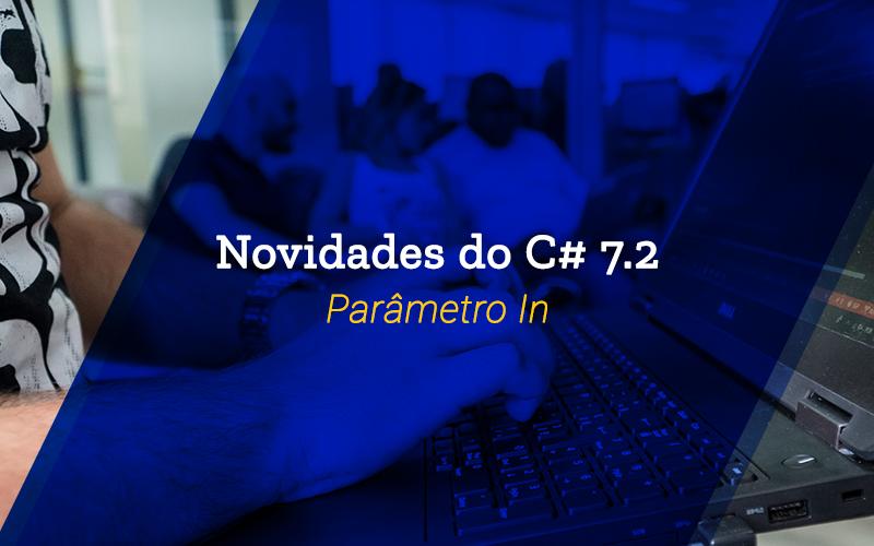 Novidades do C# 7.2: Parâmetro in