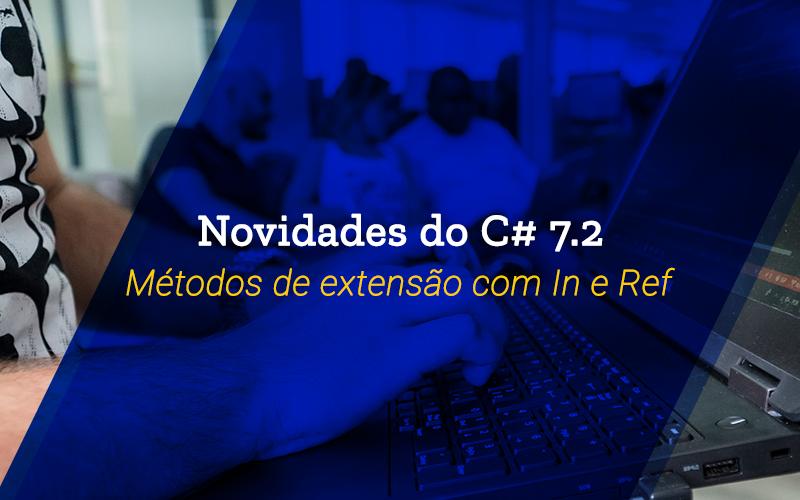 Novidades do C# 7.2: Métodos de extensão com in e ref