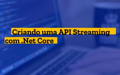 Criando uma API Streaming com.NETCore