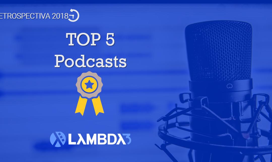 Retrospectiva 2018 | Conheça os temas que foram TOP 5 no Podcast da Lambda3