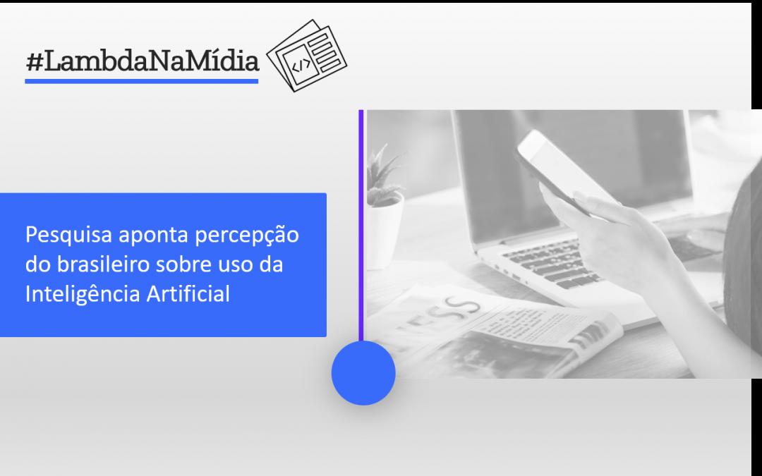 Pesquisa aponta percepção do brasileiro sobre uso da Inteligência Artificial