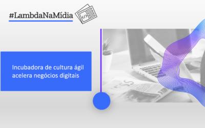 Incubadora de cultura ágil acelera negócios digitais