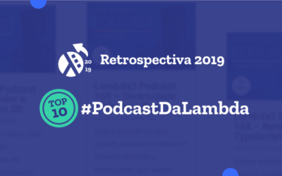 Retrospectiva 2019 | Os 10 episódios mais assistidos no Podcast da Lambda3