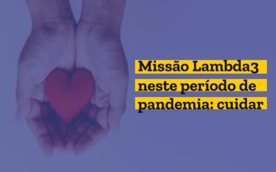 Missão Lambda3 neste período de pandemia: cuidar