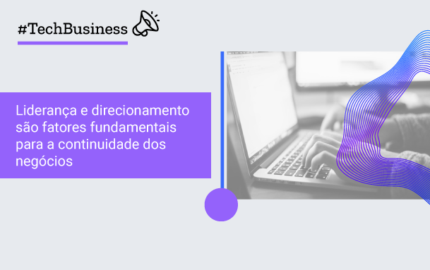 Liderança e direcionamento são fatores fundamentais para a continuidade dos negócios