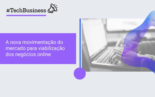 A nova movimentação do mercado para viabilização dos negócios online