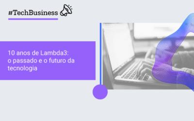 10 anos de Lambda3: o passado e o futuro da tecnologia