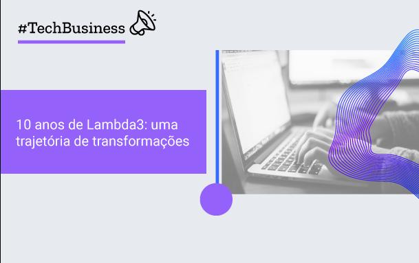10 anos de Lambda3: uma trajetória de transformações