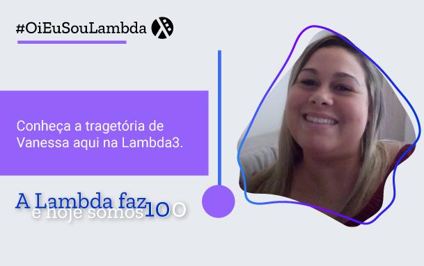 Oi, Eu Sou Lambda | Conheça a História de Vanessa Chagas