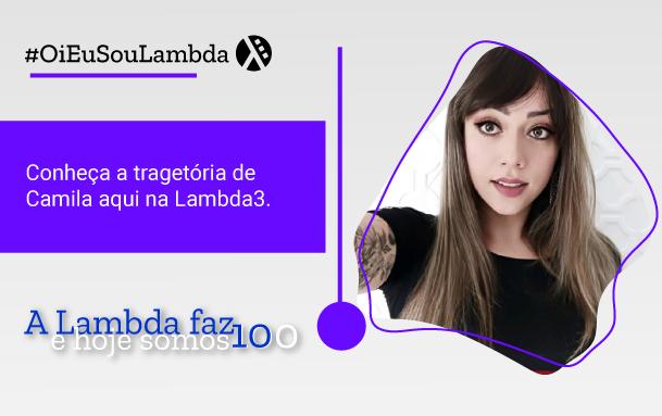 Oi, Eu Sou Lambda | Conheça a História de Camila Alves