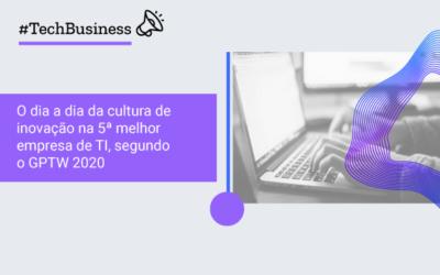 O dia a dia da cultura de inovação na 5ª melhor empresa de TI, segundo o GPTW 2020