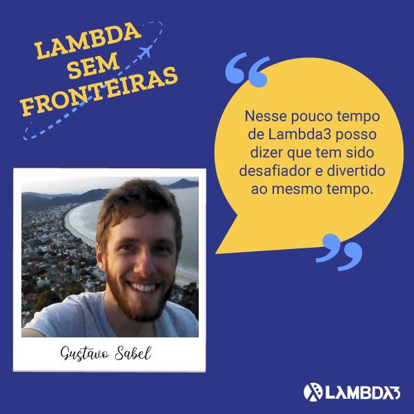 Lambda Sem Fronteiras | Conheça Gustavo Sabel do Time de Desenvolvimento