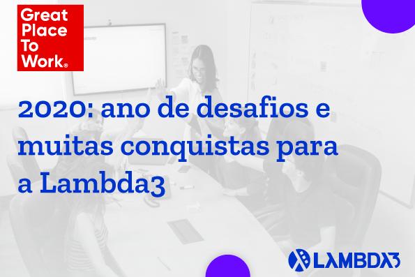2020: ano de desafios e muitas conquistas para a Lambda3