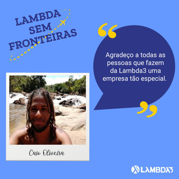 Lambda Sem Fronteiras | Conheça Caio Oliveira do Time de Desenvolvimento
