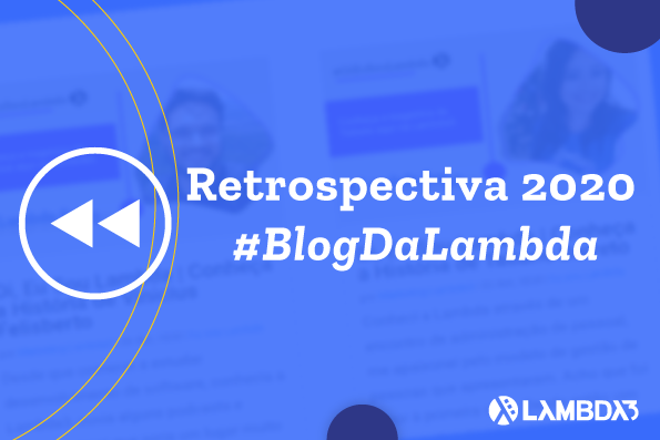Retrospectiva 2020 | Confira os Top 10 artigos mais lidos no Blog da Lambda3