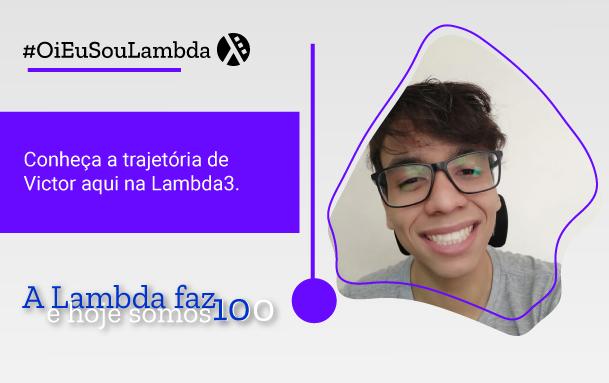 Oi, Eu Sou Lambda | Conheça a História de Victor Oliveira