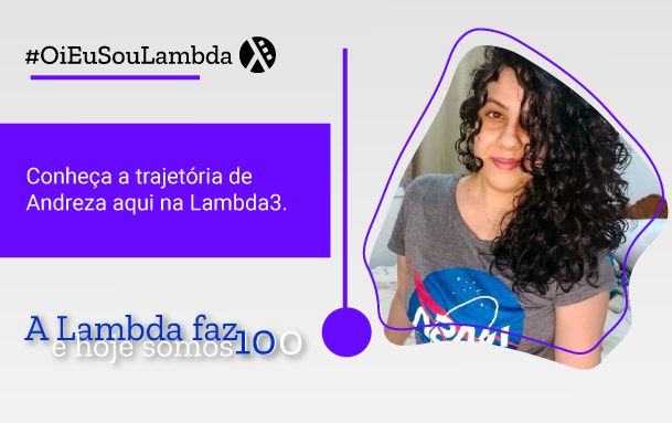 Oi, Eu Sou Lambda | Conheça a História de Andreza Lima
