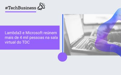 Lambda3 e Microsoft reúnem mais de 4 mil pessoas na sala virtual do TDC