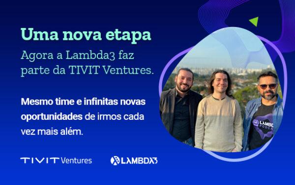 Agora a Lambda3 faz parte da TIVIT Ventures
