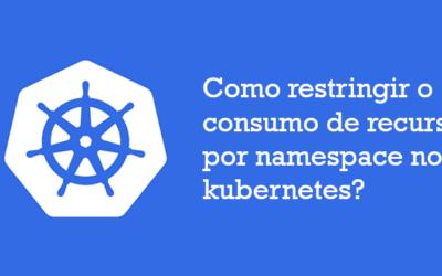 Como restringir o consumo de recursos por namespace no kubernetes?